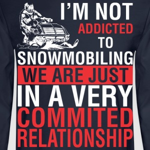I Am Not Addicted To Snowmobiling - Men's Long Sleeve T-Shirt