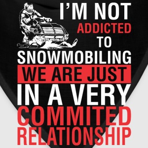 I Am Not Addicted To Snowmobiling - Bandana