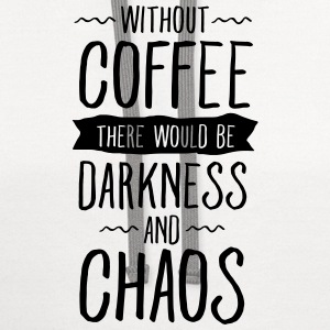 Without Coffee There Would Be Darkness And Chaos T-Shirts - Contrast Hoodie