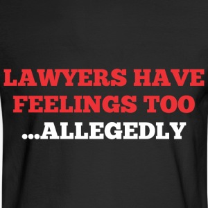 Lawyers Have Feelings Too Allegedly - Men's Long Sleeve T-Shirt