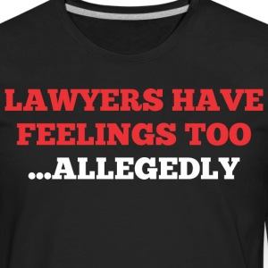 Lawyers Have Feelings Too Allegedly - Men's Premium Long Sleeve T-Shirt