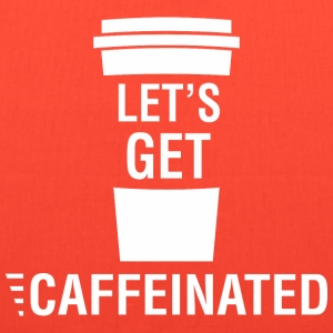 Lets Get Caffeinated - Tote Bag