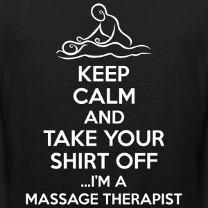 Keep Calm Take Your Shirt Off Im Massage Therapist - Men's Premium Tank