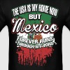 The USA Is My Home Now But Mexico Forever Runs - Men's T-Shirt