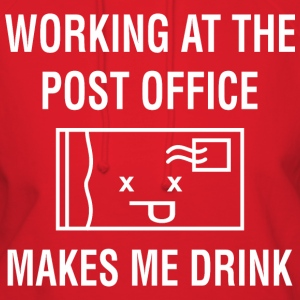Working At The Post Office Makes Me Drink - Women's Hoodie