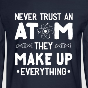 Never trust an atom they make up everything - Men's Long Sleeve T-Shirt