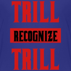 Trill Recognize Trill Sweatshirts - Toddler Premium T-Shirt