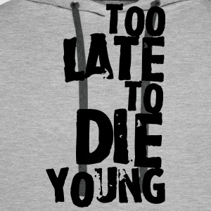 Too late to die young T-Shirts - Men's Premium Hoodie