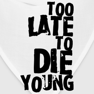 Too late to die young T-Shirts - Bandana