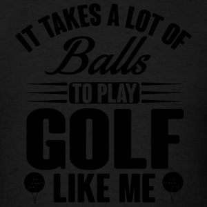 It takes balls to play golf like me Tank Tops - Men's T-Shirt