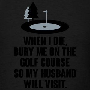 Bury me on the golf course Tanks - Men's T-Shirt