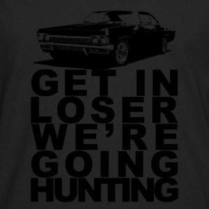 Get in Loser We're Going Hunting - Men's Premium Long Sleeve T-Shirt