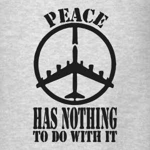 Peace Has Nothing To Do With It - Men's T-Shirt