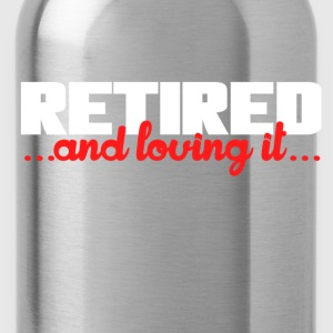 Retired and loving it  - Water Bottle