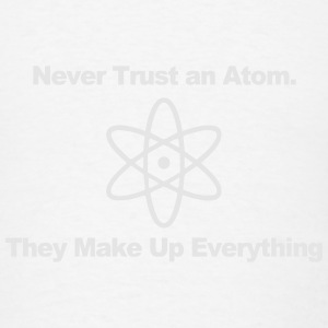 NEVER TRUST AN ATOM! Tanks - Men's T-Shirt