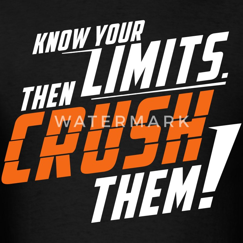 Know Your Limits Than Crush Them! T-Shirts - Men's T-Shirt
