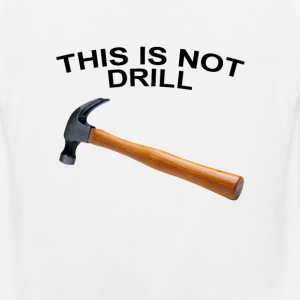 this_is_not_a_drill_tshirt - Men's Premium Tank