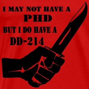 I May Not Have A PHD But I Do Have A DD-214  - Men's Premium T-Shirt