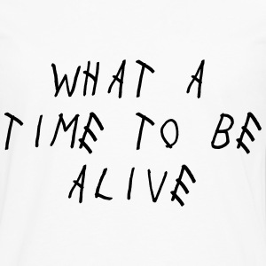 what a time to be alive Women's T-Shirts - Men's Premium Long Sleeve T-Shirt