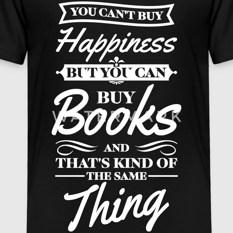 You can't buy happiness but you can buy books Baby & Toddler Shirts - Toddler Premium T-Shirt