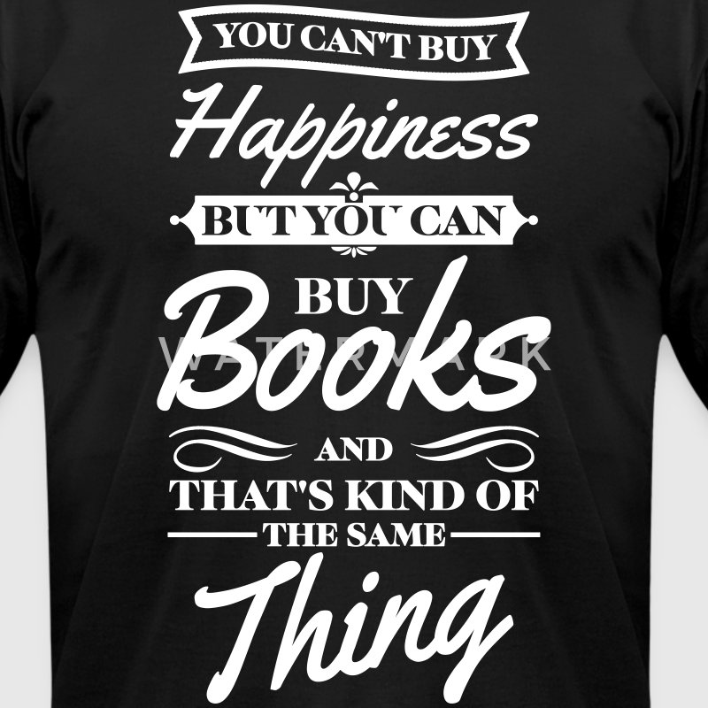 You can't buy happiness but you can buy books T-Shirts - Men's T-Shirt by American Apparel