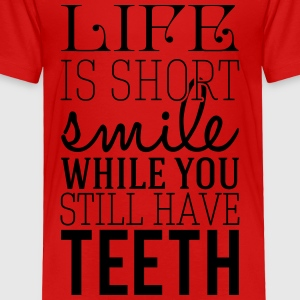 Life is short smile while you still have teeth Kids' Shirts - Toddler Premium T-Shirt