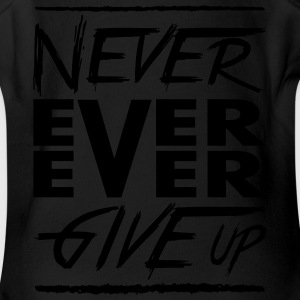 Never ever ever give up Kids' Shirts - Short Sleeve Baby Bodysuit