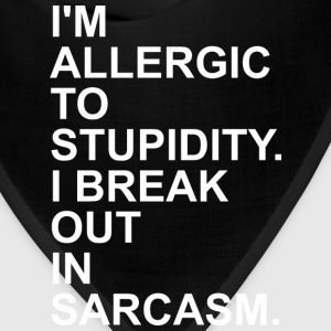 I Am Allergic To Stupidity I Break Out In Sarcasm - Bandana