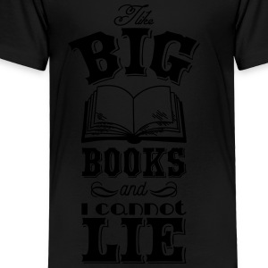 I like big books and i cannot lie Kids' Shirts - Toddler Premium T-Shirt