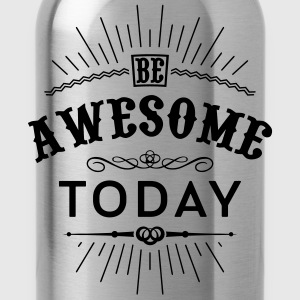Be awesome today Tanks - Water Bottle