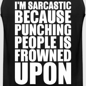 I Am Sarcastic Because Punching People Is Frowned  - Men's Premium Tank