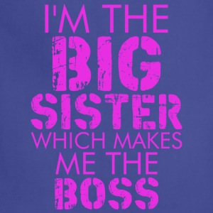 I Am The Big Sister Which Makes Me The Boss - Adjustable Apron