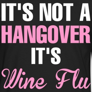 Its Not A Hangover Its Wine Flu - Men's Premium Long Sleeve T-Shirt