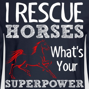 I Rescue Horses Whats Your Superpower - Men's Long Sleeve T-Shirt