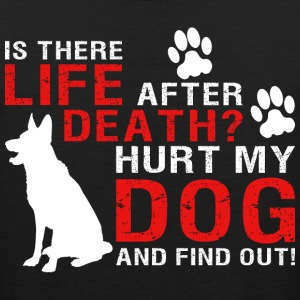 Is There Life After Death Hurt My Dog And Find Out - Men's Premium Tank