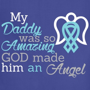 My Daddy Was So Amazing God Made Him An Angel - Adjustable Apron