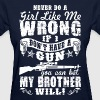Never Do A Girl Like Me Wrong If I Dont Have A Gun - Women's T-Shirt