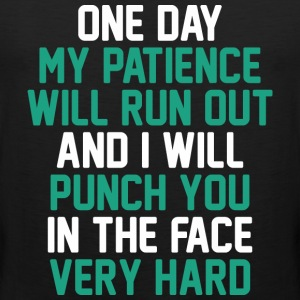 One Day My Patience Will Run Out And I Will Punch - Men's Premium Tank