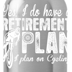 Yes I Do Have A Retirement Plan I Plan On Cycling - Water Bottle