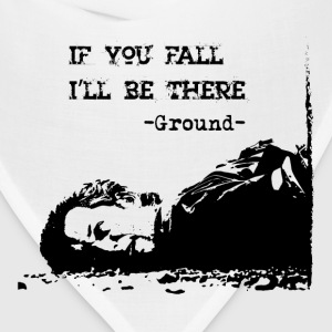 If you fall I'll be there - The Ground - Bandana