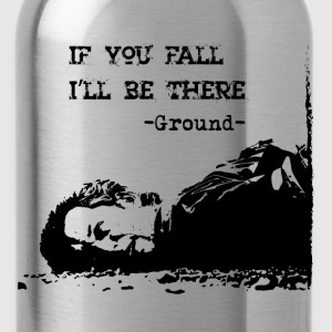 If you fall I'll be there - The Ground - Water Bottle