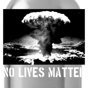No Lives Matter T-Shirts - Water Bottle