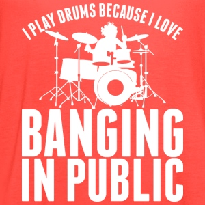 I Play Drums Because I Love Banging In Public - Women's Flowy Tank Top by Bella