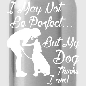 I May Not Be Perfect But My Dog Thinks I Am - Water Bottle