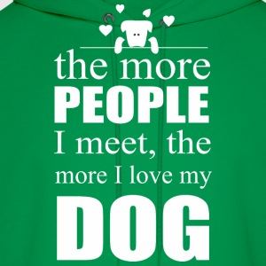 The More People I Meet The More I Love My Dog - Men's Hoodie