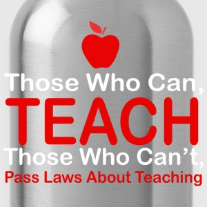 Those Who Can Teach Those Who Cant Pass Laws - Water Bottle