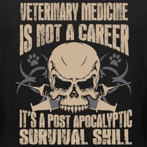 Veterinary Medicine Not Career Its Survival Skill - Men's Premium Tank