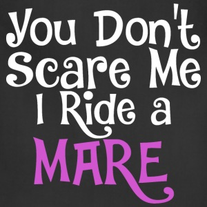 You Dont Scare Me I Ride A Mare - Adjustable Apron