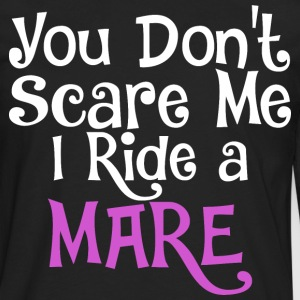 You Dont Scare Me I Ride A Mare - Men's Premium Long Sleeve T-Shirt