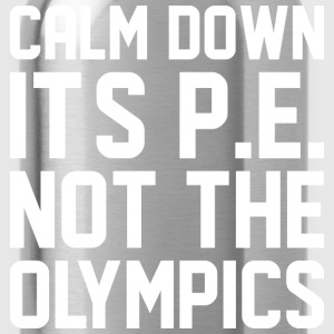 Calm Down Its PE Not The Olympics - Water Bottle
